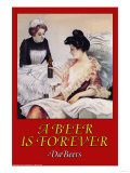 A Beer is Forever Da Beers Posters