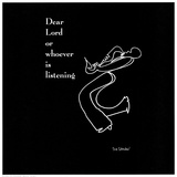 Dear Lord or Whoever is Listening Prints by  Sir Shadow