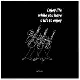 Enjoy Life Posters by  Sir Shadow