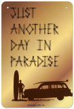 Just Another Day in Paradise Tin Sign