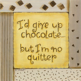 I'd Give up Chocolate Print by Karen Tribett
