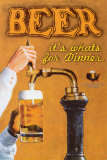 Beer: It&#39;s What&#39;s for Dinner Posters by Robert Downs