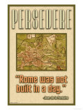 Persevere, Rome Was Not Built in a Day Prints
