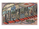 Tomahawk, Wisconsin - Large Letter Scenes Poster by  Lantern Press