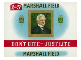 Marshall Field Brand Cigar Box Label, Marshall Field, Don't Bite, Just Lite Prints by  Lantern Press