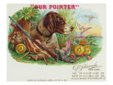 Our Pointer Brand Cigar Box Label, Hunting Posters