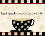 Good Friends, Good Coffee, Good Life Prints by Dan Dipaolo