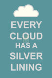 Every Cloud Has A Silver Lining Posters