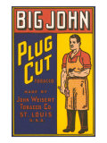 Big John Plug Cut Tobacco Posters
