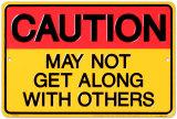 Caution, May Not Get Along Plaque en métal