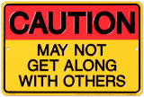 Caution, May Not Get Along Plechová cedule