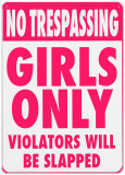 No Trespassing. Girls only violators will be slapped Plaque en métal