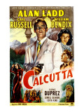 Calcutta, Alan Ladd, Gail Russell, William Bendix, June Duprez, 1947 Posters