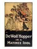 De Wolf Hopper, American Comic Actor on Poster Advertising the Play, Matinee Idol, 1909 Posters