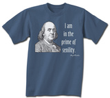 Ben Franklin Prime Of Senility T-shirts