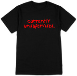 Currently Unsupervised. T-Shirt