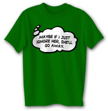 If I Ignore Her, She'll Go Away T-shirts