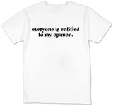 Everyone Is Entitled To My Opinion. Shirts