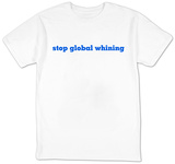 Stop Global Whining T-shirts