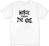 Worse Than The Kids T-shirts