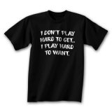 I Don't Play Hard To Get. T-Shirt
