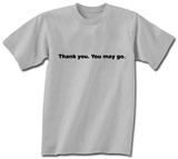 Thank You. You May Go. Shirt