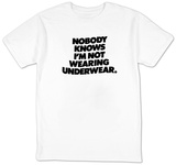 Nobody Knows I&#39;m Not Wearing Underwear T-Shirt