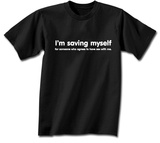 I'm Saving Myself. T-Shirt