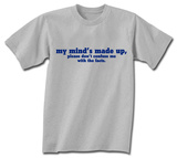 My Mind&#39;s Made Up T-shirts