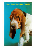 You Think You Have Trouble, Mournful Basset Hound Poster
