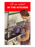 Be an Artist in the Kitchen, Woman Cooking Premium Giclee Print