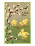 A Joyful Easter, Chicks and Pussy Willows Print