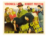 This Gun for Hire, Robert Preston, Veronica Lake, Alan Ladd, Laird Cregar, 1942 Posters