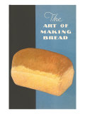 The Art of Making Bread Posters
