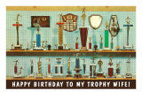 Happy Birthday to my Trophy Wife Posters