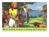 We're Looking Forward to Playing Golf with You Prints