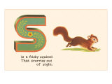 S is a Frisky Squirrel Posters