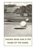 Taking Dead Aim is the Name of the Game, Golf Posters