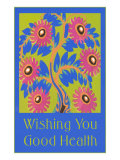 Wishing You Good Health, Stylized Flowers Posters