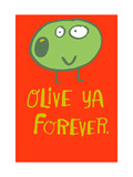 Olive Ya Forever Prints