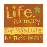 Life's Messy Poster