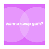 Wanna Swap Gum Art