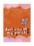 Don't Rain on My Parade Prints