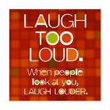 Laugh Too Loud Premium Giclee Print