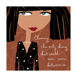 Come Between Us Print