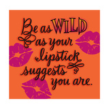 Wild as Your Lipstick Print