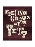 Feeling Grown Up Yet Prints