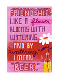Friendship Blooms Like a Flower Posters