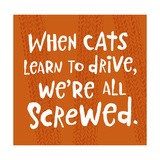 When Cats Learn to Drive Prints