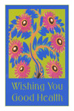 Wishing You Good Health, Stylized Flowers Affiches